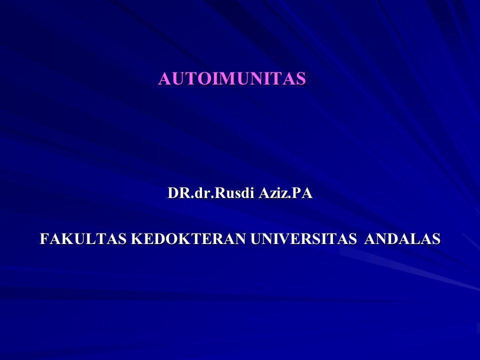 AUTOIMUNITAS DR.dr.Rusdi Aziz.PA FAKULTAS KEDOKTERAN UNIVERSITAS ANDALAS