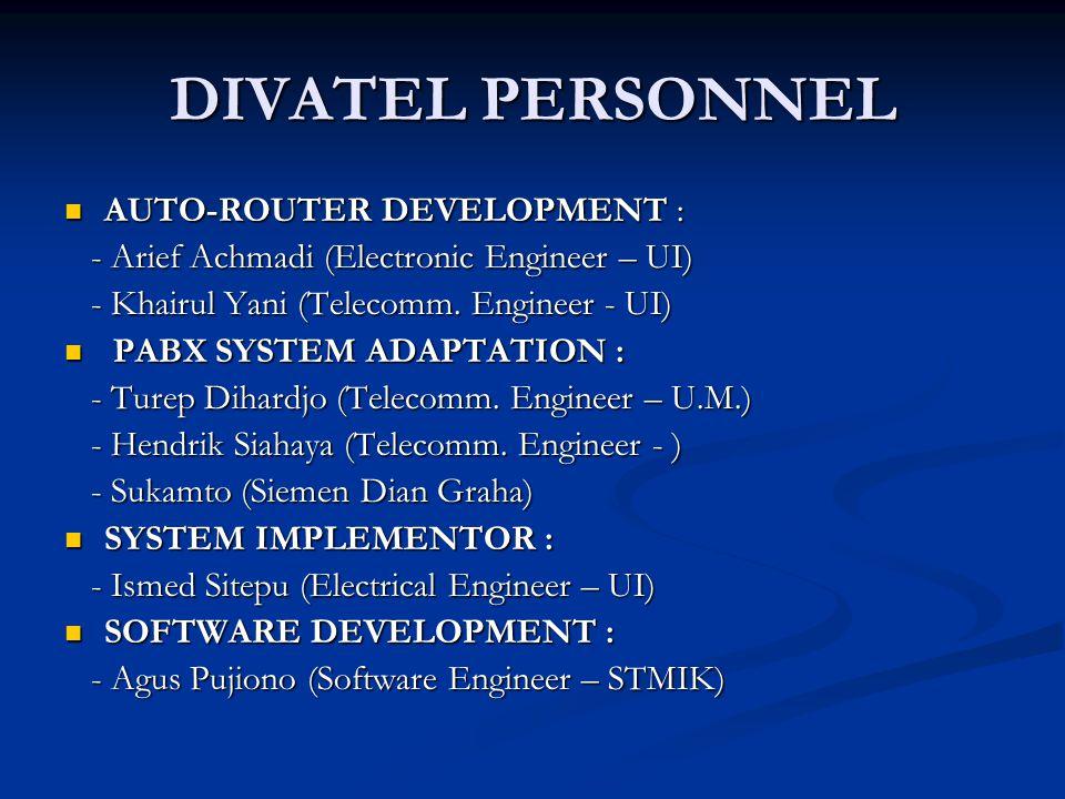 DIVATEL PERSONNEL  AUTO-ROUTER DEVELOPMENT : - Arief Achmadi (Electronic Engineer – UI) - Arief Achmadi (Electronic Engineer – UI) - Khairul Yani (Te