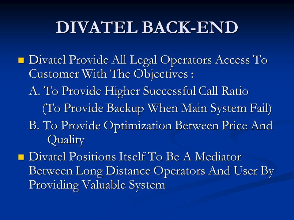 DIVATEL BACK-END  Divatel Provide All Legal Operators Access To Customer With The Objectives : A. To Provide Higher Successful Call Ratio (To Provide