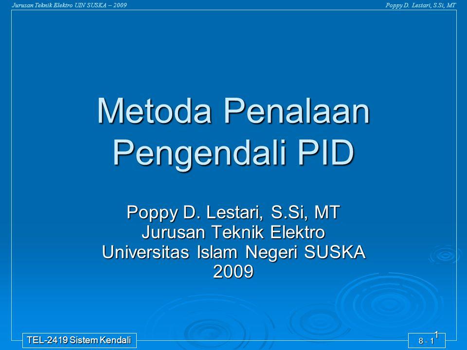 TEL-2419 Sistem Kendali 8 - 1 Jurusan Teknik Elektro UIN SUSKA – 2009Poppy D. Lestari, S.Si, MT 1 Metoda Penalaan Pengendali PID Poppy D. Lestari, S.S
