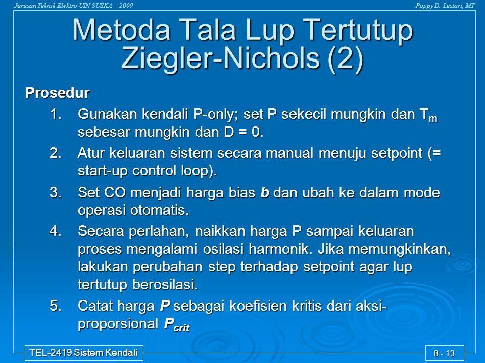 Jurusan Teknik Elektro UIN SUSKA – 2009Poppy D. Lestari, MT TEL-2419 Sistem Kendali 8 - 13 Prosedur 1.Gunakan kendali P-only; set P sekecil mungkin da