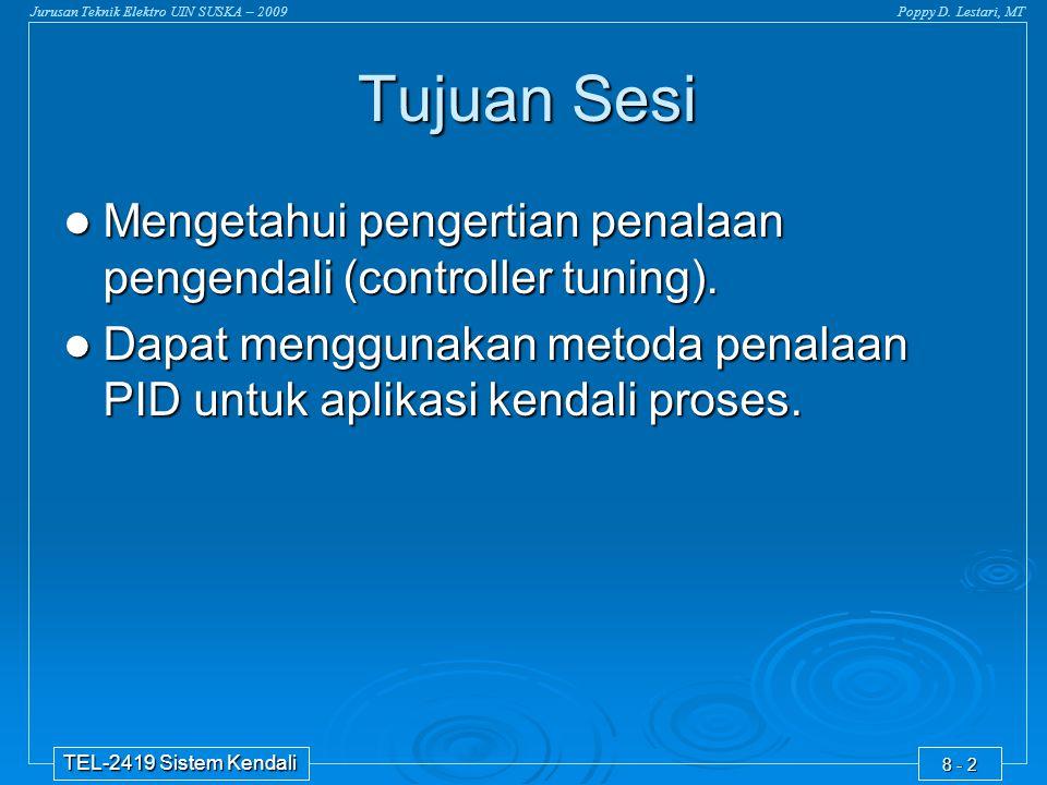 Jurusan Teknik Elektro UIN SUSKA – 2009Poppy D. Lestari, MT TEL-2419 Sistem Kendali 8 - 2 Tujuan Sesi  Mengetahui pengertian penalaan pengendali (con