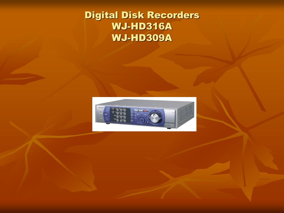 Digital Disk Recorders WJ-HD316A WJ-HD309A