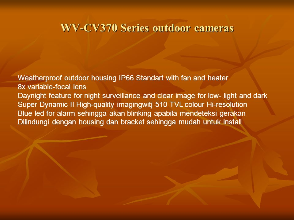 WV-CV370 Series outdoor cameras Weatherproof outdoor housing IP66 Standart with fan and heater 8x variable-focal lens Daynight feature for night surve