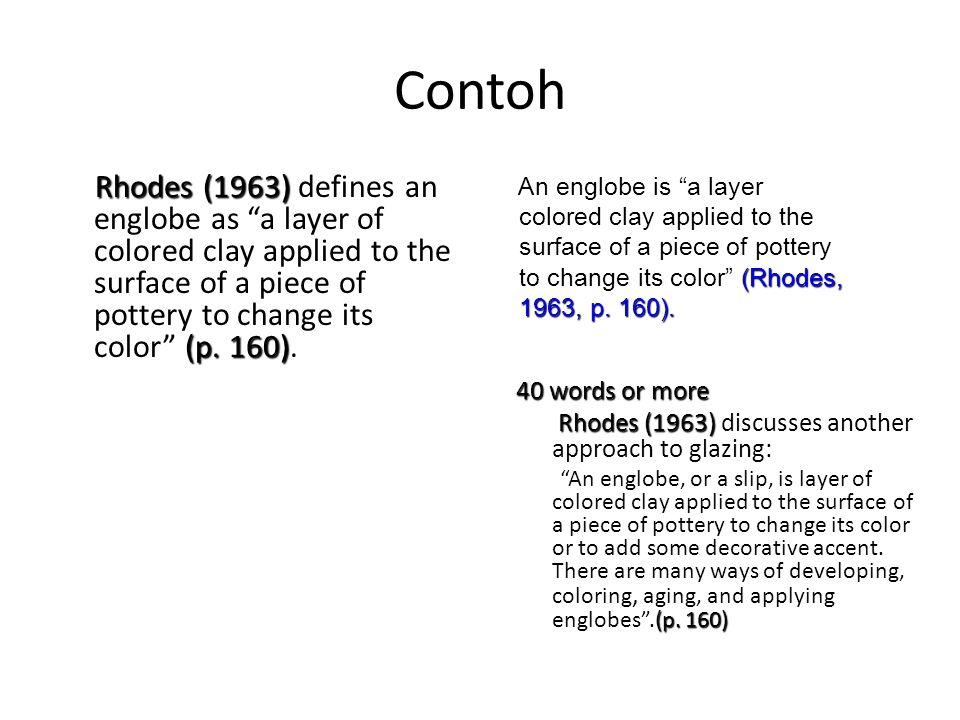 "Contoh Rhodes (1963) (p. 160) Rhodes (1963) defines an englobe as ""a layer of colored clay applied to the surface of a piece of pottery to change its"