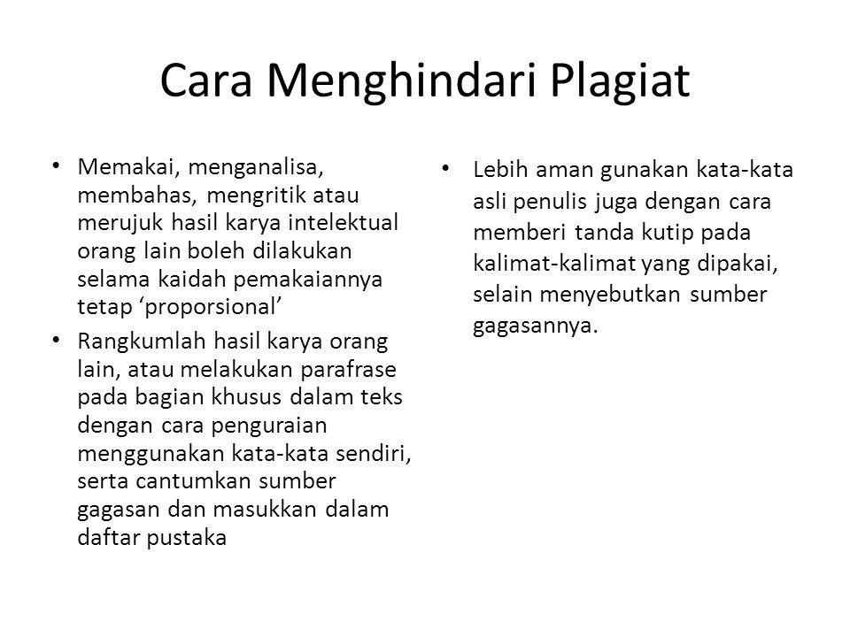 Cara Menghindari Plagiat • Memakai, menganalisa, membahas, mengritik atau merujuk hasil karya intelektual orang lain boleh dilakukan selama kaidah pem