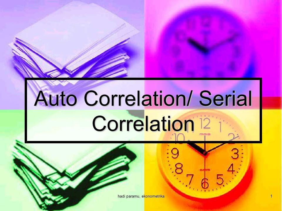 hadi paramu, ekonometrika1 Auto Correlation/ Serial Correlation