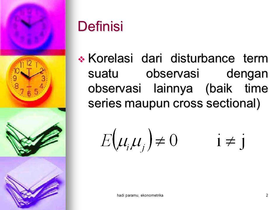 hadi paramu, ekonometrika2 Definisi  Korelasi dari disturbance term suatu observasi dengan observasi lainnya (baik time series maupun cross sectional