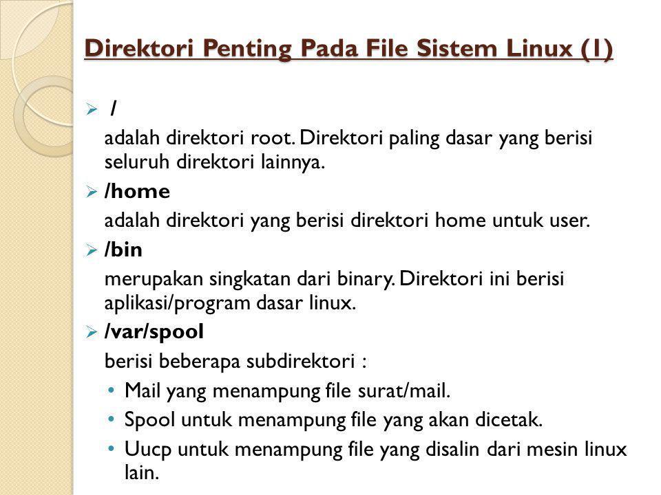 Direktori Penting Pada File Sistem Linux (1)  / adalah direktori root.