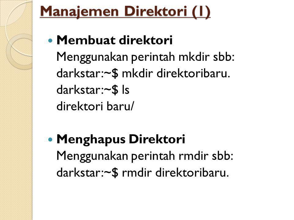 Manajemen Direktori (1)  Membuat direktori Menggunakan perintah mkdir sbb: darkstar:~$ mkdir direktoribaru.