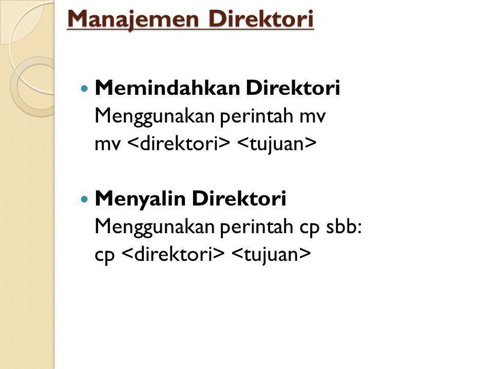 Manajemen Direktori  Memindahkan Direktori Menggunakan perintah mv mv  Menyalin Direktori Menggunakan perintah cp sbb: cp