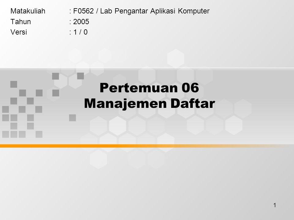 1 Pertemuan 06 Manajemen Daftar Matakuliah: F0562 / Lab Pengantar Aplikasi Komputer Tahun: 2005 Versi: 1 / 0