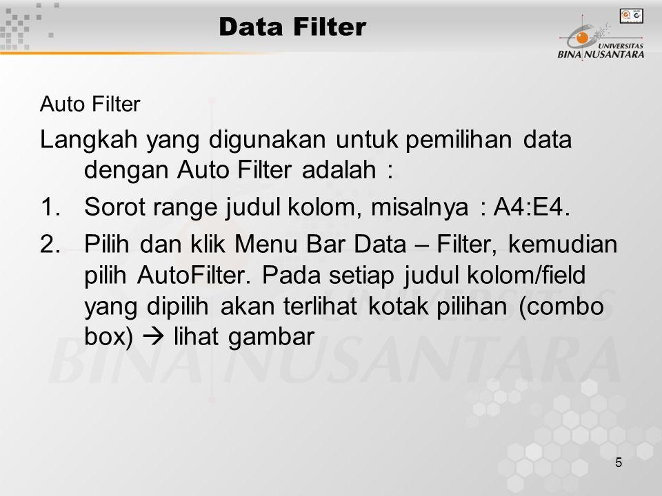 5 Data Filter Auto Filter Langkah yang digunakan untuk pemilihan data dengan Auto Filter adalah : 1.Sorot range judul kolom, misalnya : A4:E4.