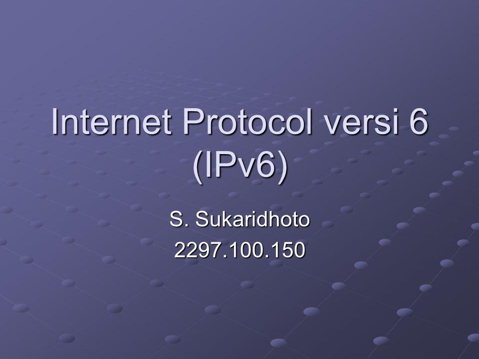 Internet Protocol versi 6 (IPv6) S. Sukaridhoto 2297.100.150
