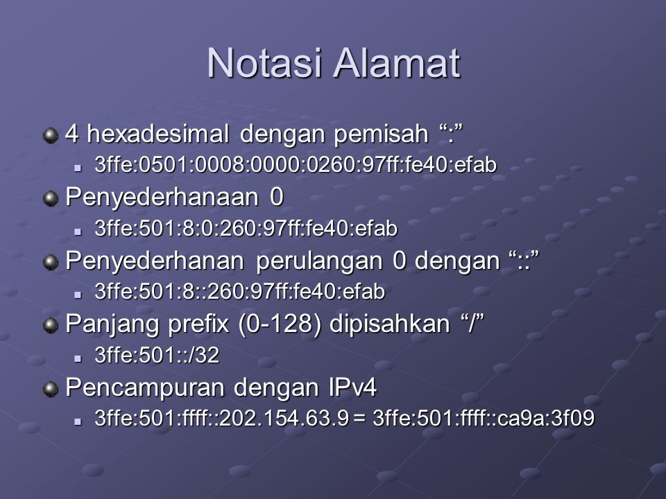 Alamat Unicast – non global Loopback  0000:0000:0000:0000:0000:0000:0000:0001  ::1 Link-local  Fe80::260:97ff:fe40:efab