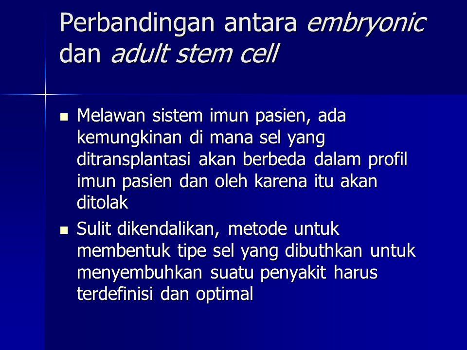 Perbandingan antara embryonic dan adult stem cell  Melawan sistem imun pasien, ada kemungkinan di mana sel yang ditransplantasi akan berbeda dalam pr