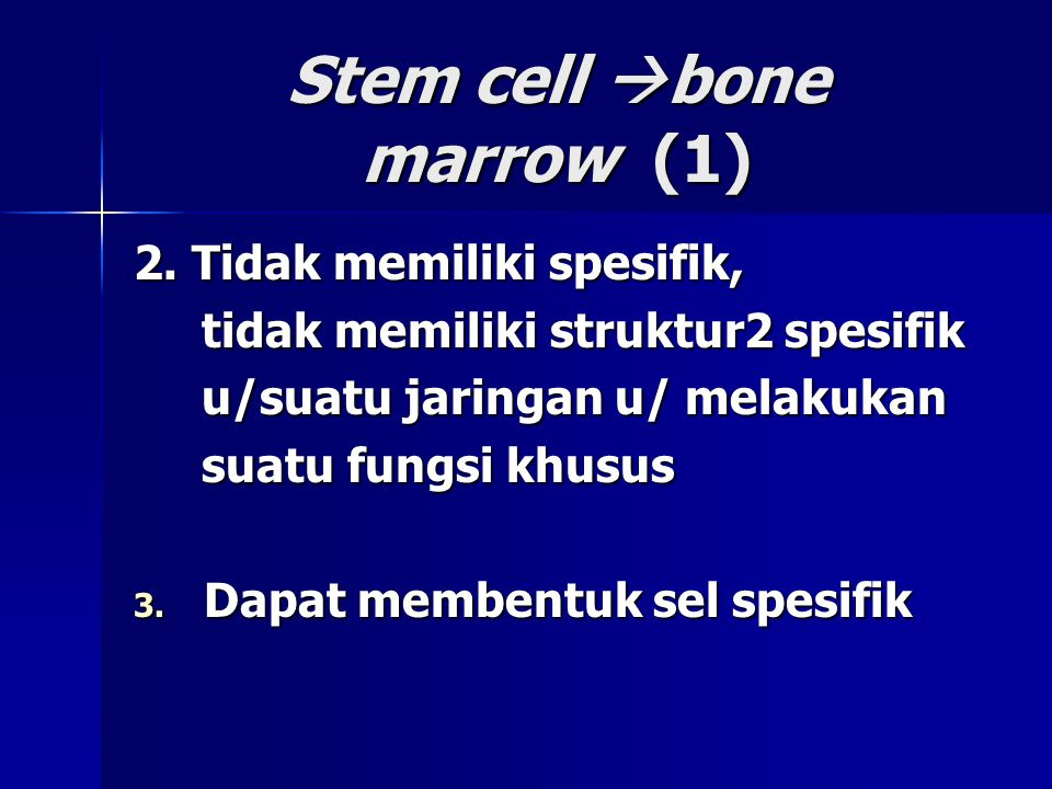 Stem cell  bone marrow (1) 2. Tidak memiliki spesifik, tidak memiliki struktur2 spesifik tidak memiliki struktur2 spesifik u/suatu jaringan u/ melaku