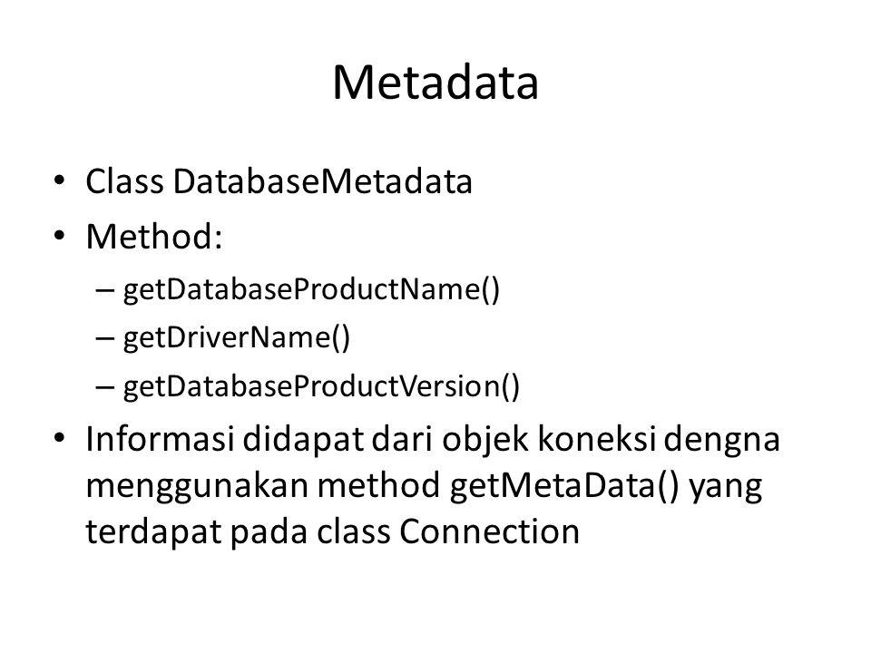 Metadata • Class DatabaseMetadata • Method: – getDatabaseProductName() – getDriverName() – getDatabaseProductVersion() • Informasi didapat dari objek