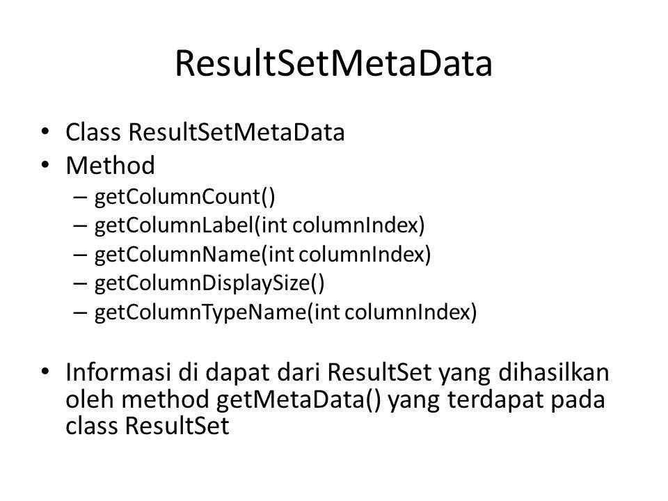 ResultSetMetaData • Class ResultSetMetaData • Method – getColumnCount() – getColumnLabel(int columnIndex) – getColumnName(int columnIndex) – getColumn