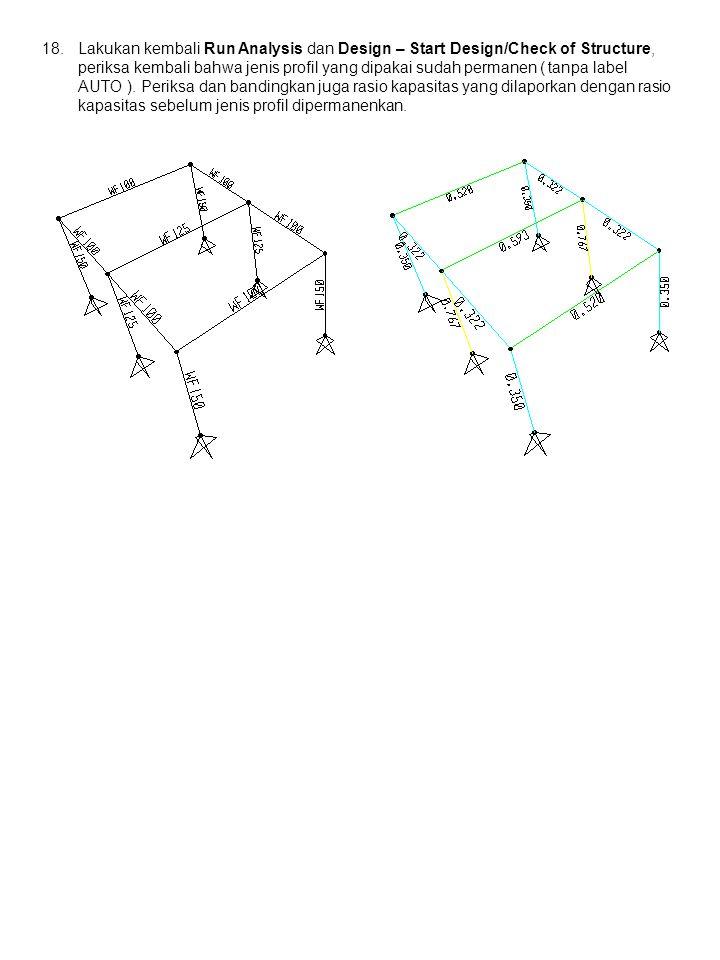 18.Lakukan kembali Run Analysis dan Design – Start Design/Check of Structure, periksa kembali bahwa jenis profil yang dipakai sudah permanen ( tanpa l