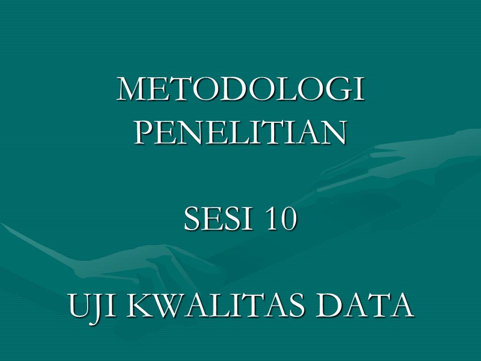 METODOLOGI PENELITIAN SESI 10 UJI KWALITAS DATA