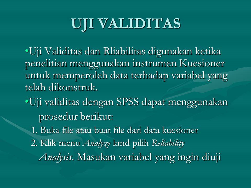 UJI VALIDITAS •Uji Validitas dan Rliabilitas digunakan ketika penelitian menggunakan instrumen Kuesioner untuk memperoleh data terhadap variabel yang telah dikonstruk.