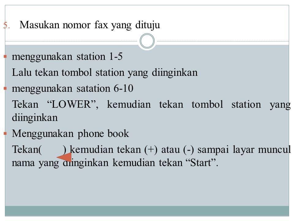 """5. Masukan nomor fax yang dituju  menggunakan station 1-5 Lalu tekan tombol station yang diinginkan  menggunakan satation 6-10 Tekan """"LOWER"""", kemudi"""