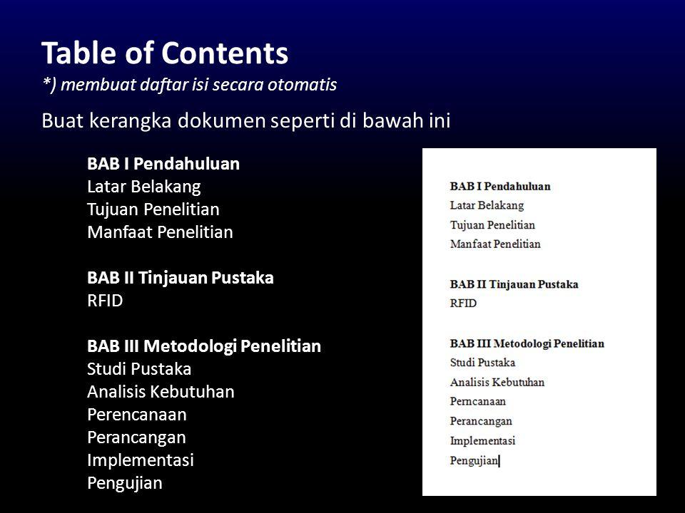 Table of Contents *) membuat daftar isi secara otomatis Buat kerangka dokumen seperti di bawah ini BAB I Pendahuluan Latar Belakang Tujuan Penelitian