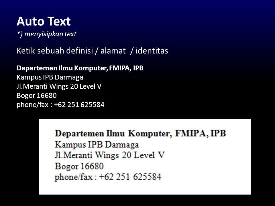 Auto Text *) menyisipkan text Ketik sebuah definisi / alamat / identitas Departemen Ilmu Komputer, FMIPA, IPB Kampus IPB Darmaga Jl.Meranti Wings 20 L