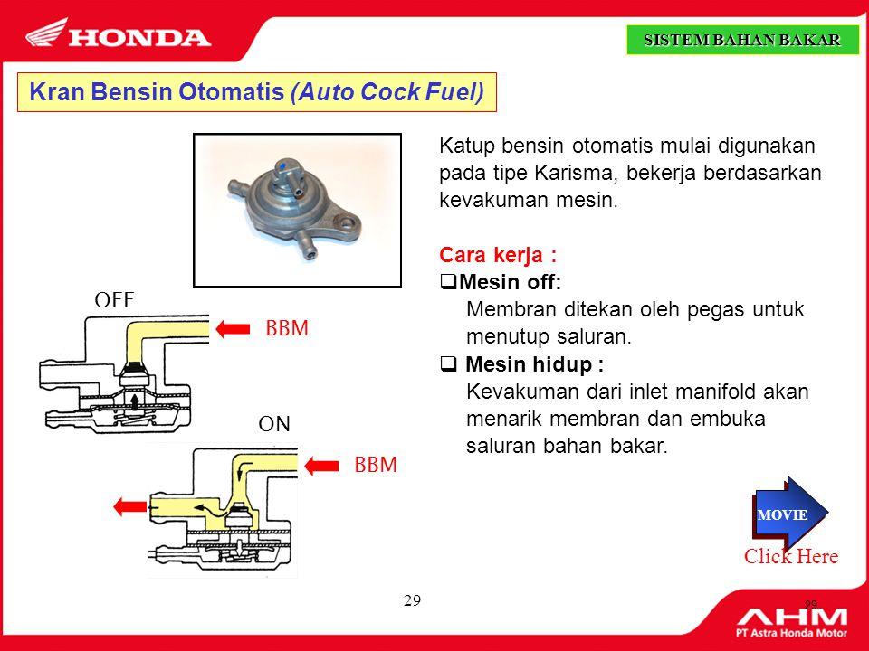 28 Kran Bahan Bakar (Fuel Cock) Kran Bahan Bakar berfungsi untuk membuka & menutup aliran bahan bakar dari tangki ke karburator. Kran bahan bakar tipe