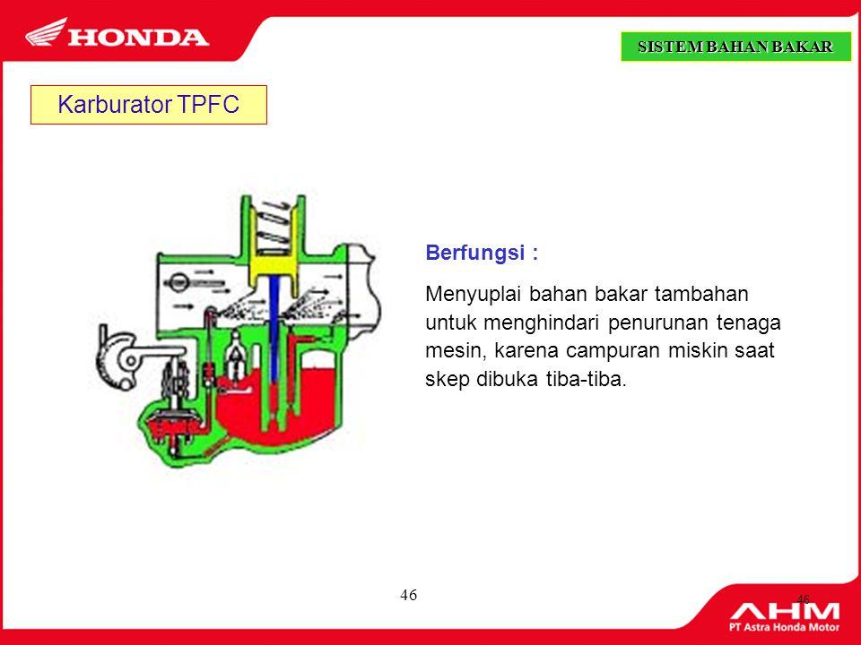 45  Pembukaan katup gas = ¾ - Penuh  Udara mengalir melalui saluran venturi  Jarum Skep (Jet Needle) terangkat mengikuti pergerakan piston valve 