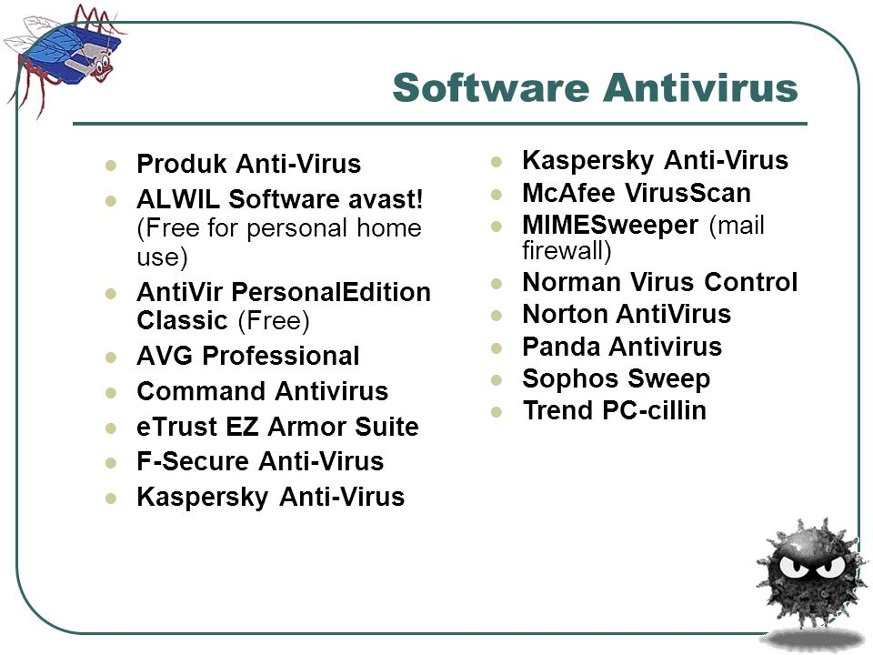 Software Antivirus  Produk Anti-Virus  ALWIL Software avast! (Free for personal home use)  AntiVir PersonalEdition Classic (Free)  AVG Professiona
