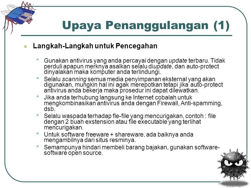Upaya Penanggulangan (1)  Langkah-Langkah untuk Pencegahan • Gunakan antivirus yang anda percayai dengan update terbaru. Tidak perduli apapun merknya