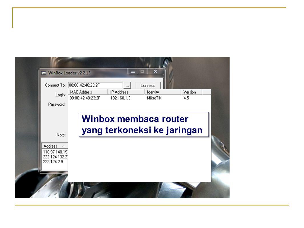 Winbox membaca router yang terkoneksi ke jaringan Winbox membaca router yang terkoneksi ke jaringan