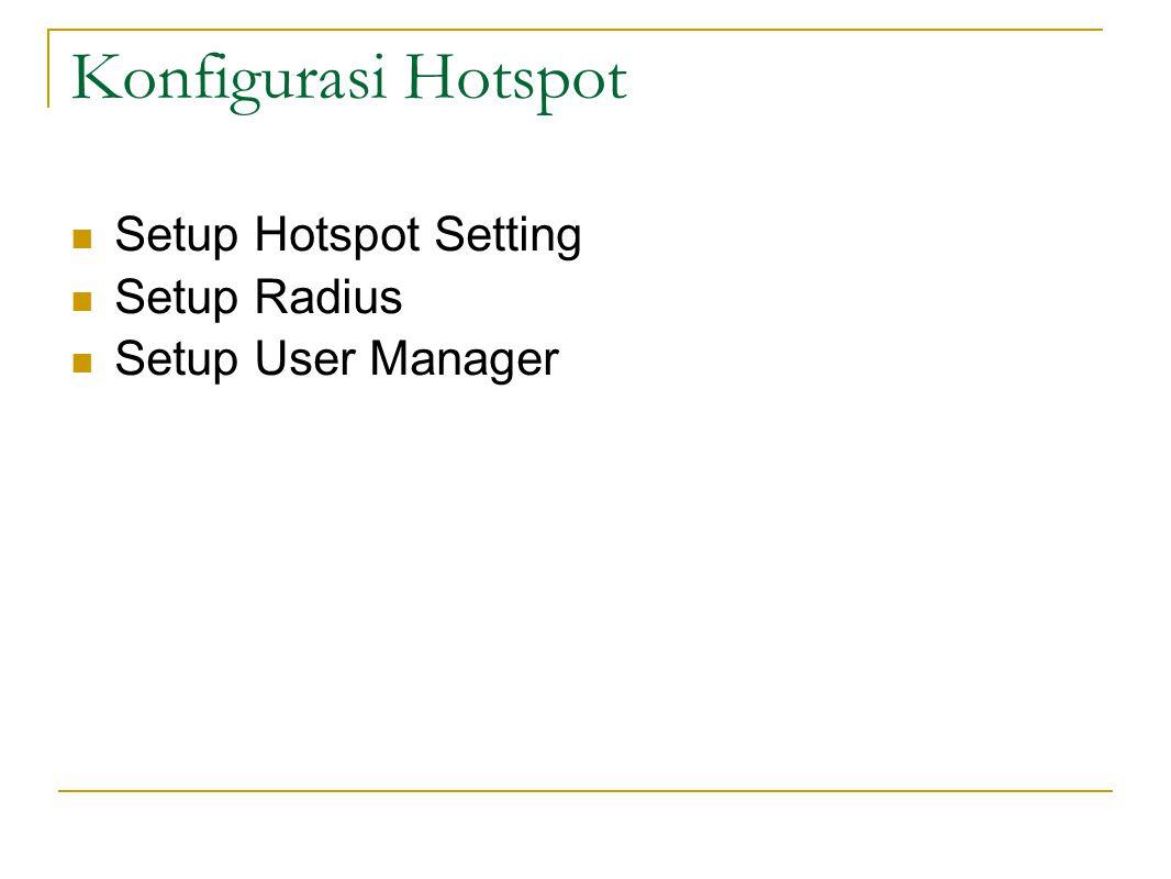 Konfigurasi Hotspot  Setup Hotspot Setting  Setup Radius  Setup User Manager