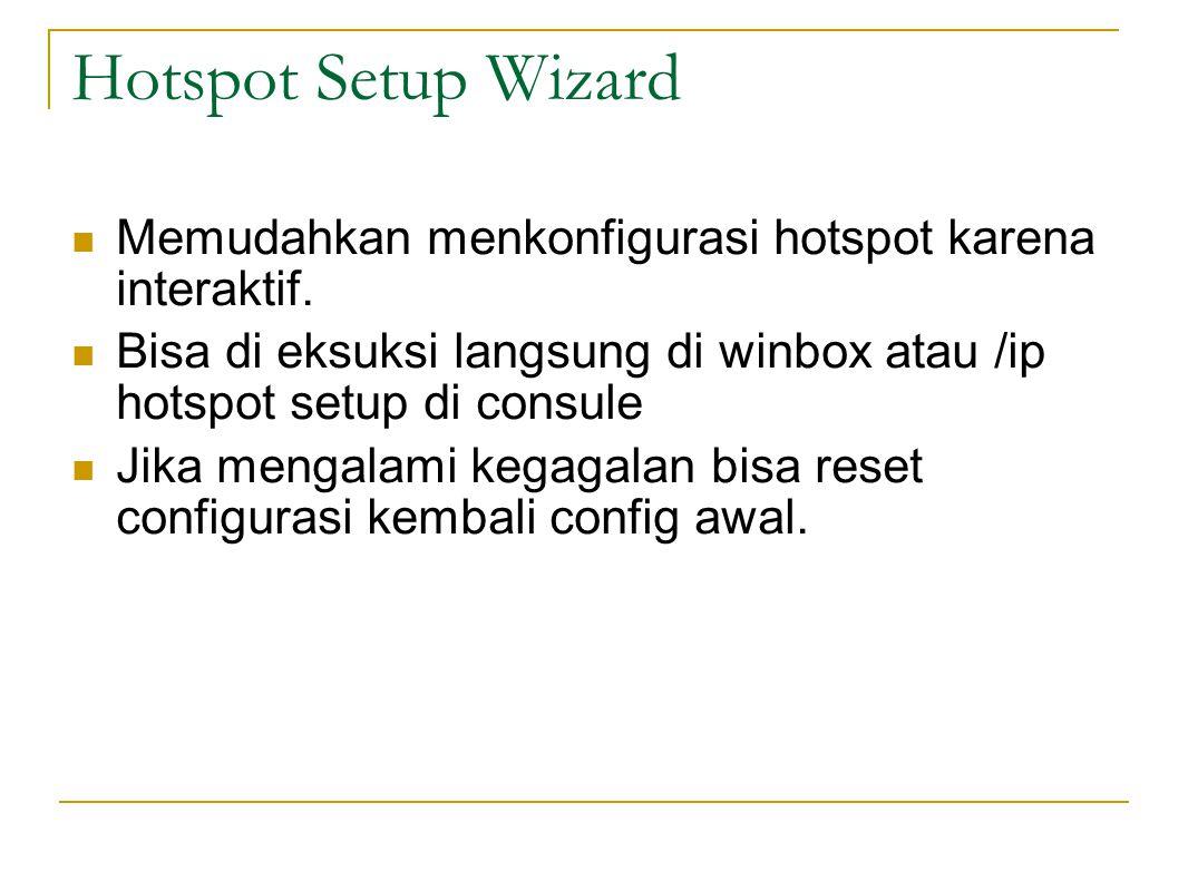 Hotspot Setup Wizard  Memudahkan menkonfigurasi hotspot karena interaktif.  Bisa di eksuksi langsung di winbox atau /ip hotspot setup di consule  J