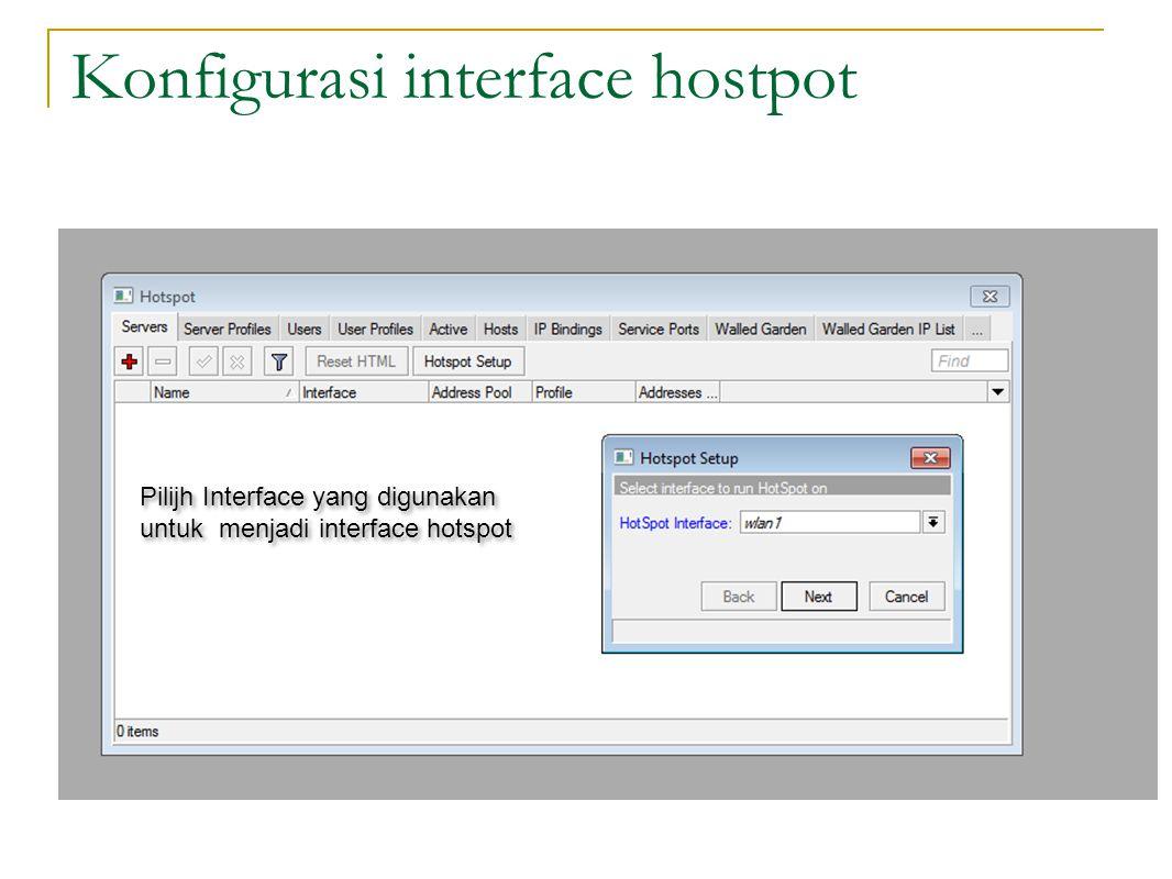 Konfigurasi interface hostpot Pilijh Interface yang digunakan untuk menjadi interface hotspot Pilijh Interface yang digunakan untuk menjadi interface