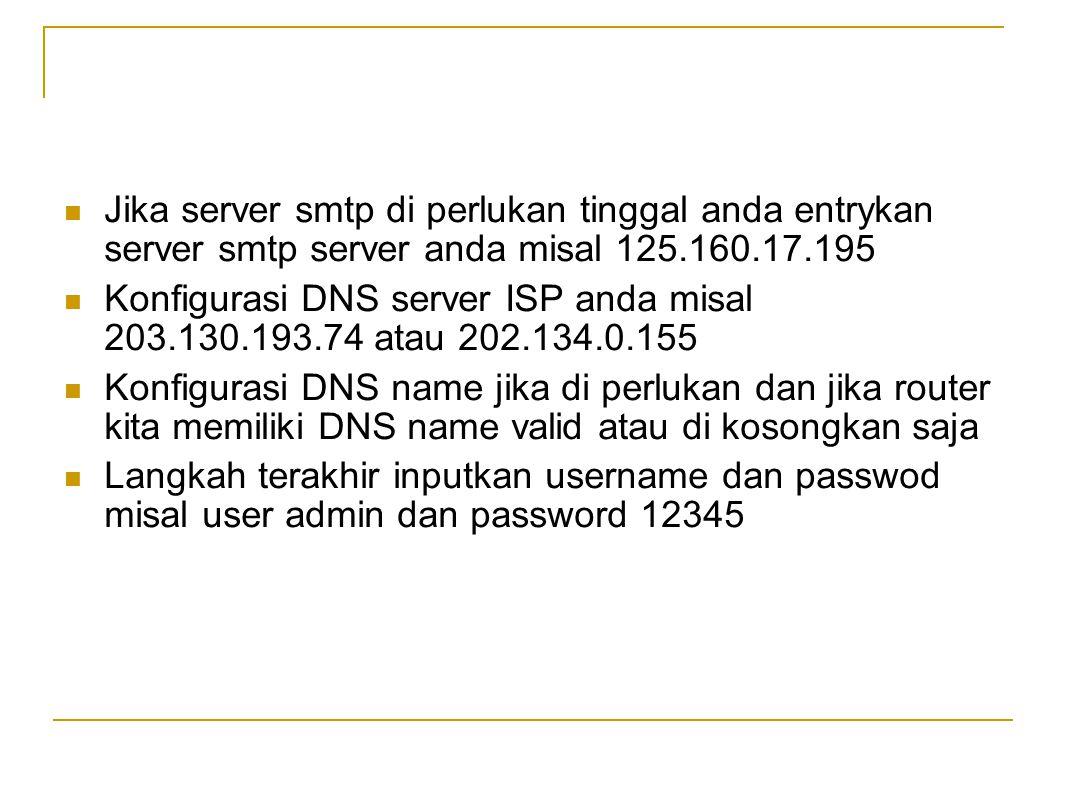  Jika server smtp di perlukan tinggal anda entrykan server smtp server anda misal 125.160.17.195  Konfigurasi DNS server ISP anda misal 203.130.193.