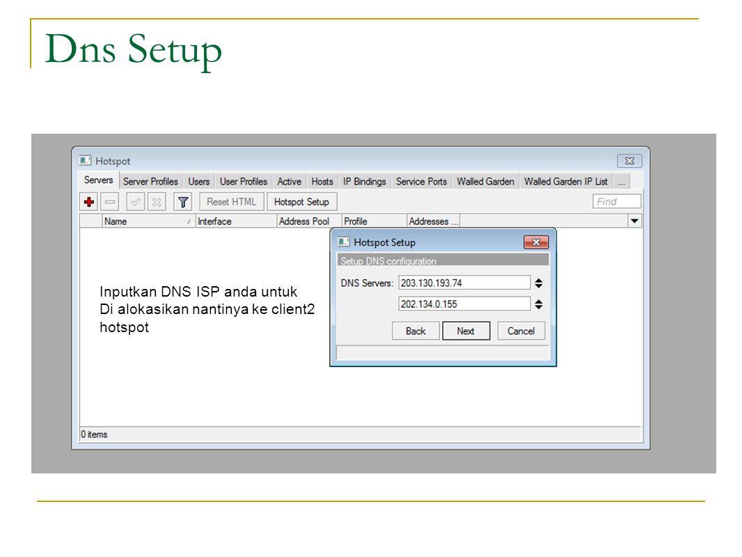 Dns Setup Inputkan DNS ISP anda untuk Di alokasikan nantinya ke client2 hotspot