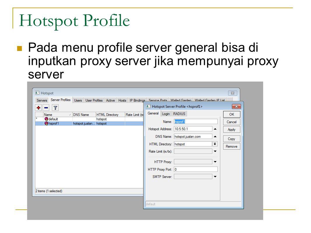 Hotspot Profile  Pada menu profile server general bisa di inputkan proxy server jika mempunyai proxy server