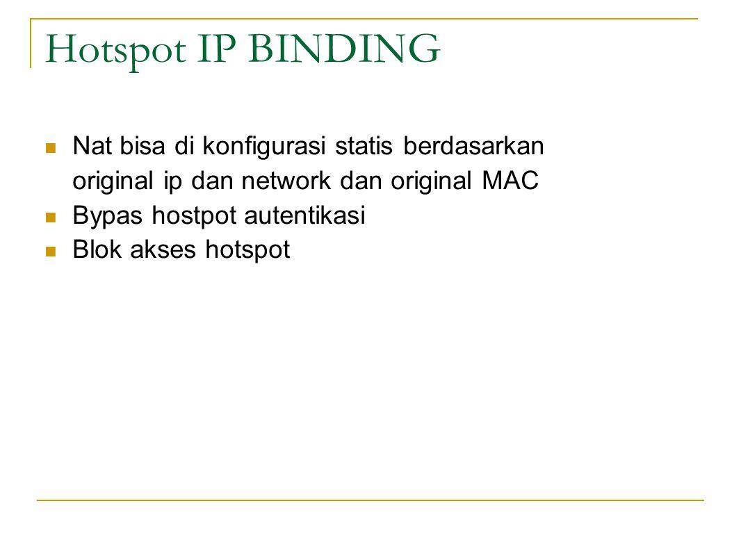 Hotspot IP BINDING  Nat bisa di konfigurasi statis berdasarkan original ip dan network dan original MAC  Bypas hostpot autentikasi  Blok akses hots