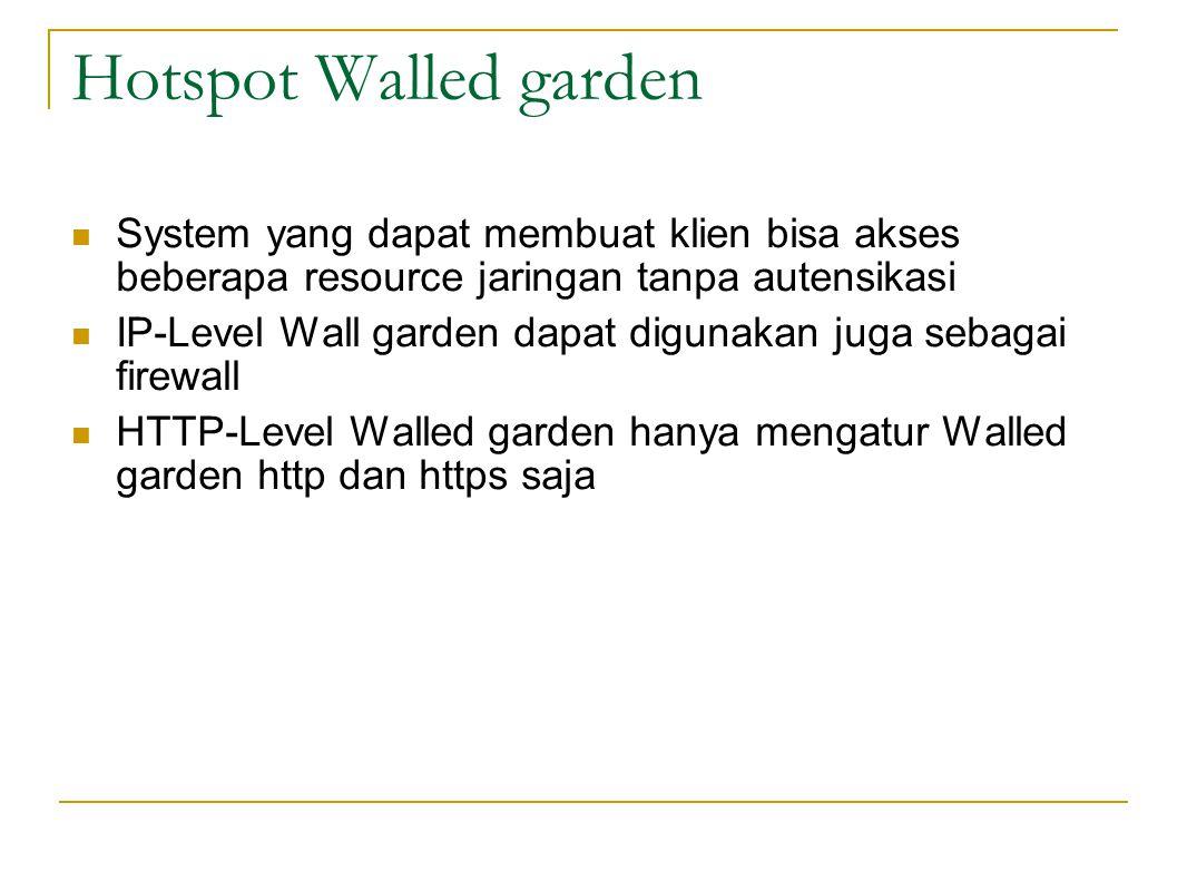 Hotspot Walled garden  System yang dapat membuat klien bisa akses beberapa resource jaringan tanpa autensikasi  IP-Level Wall garden dapat digunakan