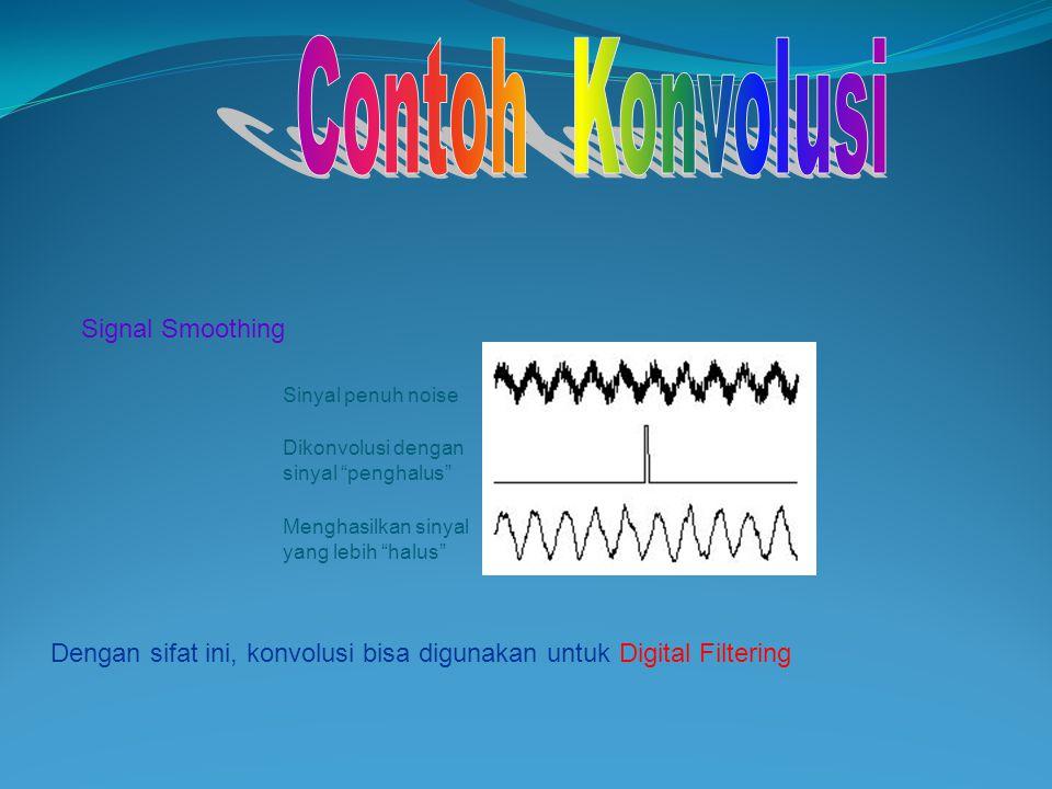 """Signal Smoothing Sinyal penuh noise Dikonvolusi dengan sinyal """"penghalus"""" Menghasilkan sinyal yang lebih """"halus"""" Dengan sifat ini, konvolusi bisa digu"""