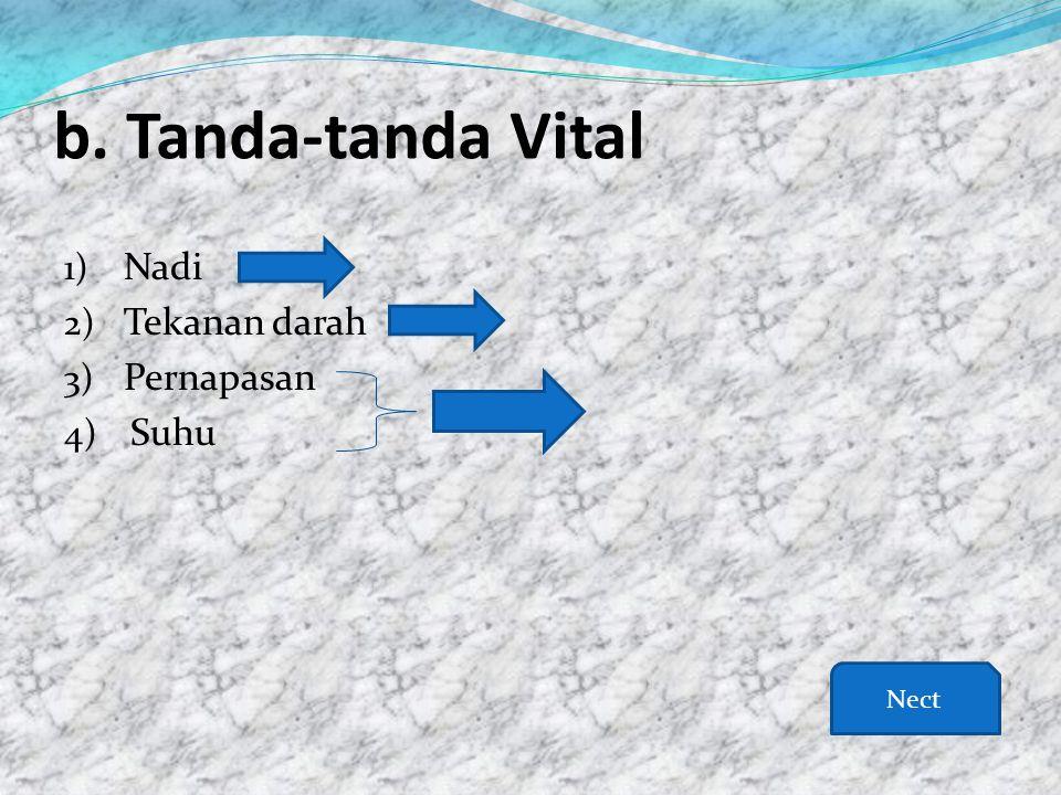 b. Tanda-tanda Vital 1) Nadi 2) Tekanan darah 3) Pernapasan 4) Suhu Nect