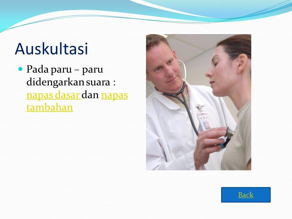 Auskultasi  Pada paru – paru didengarkan suara : napas dasar dan napas tambahan napas dasar napas tambahan Back