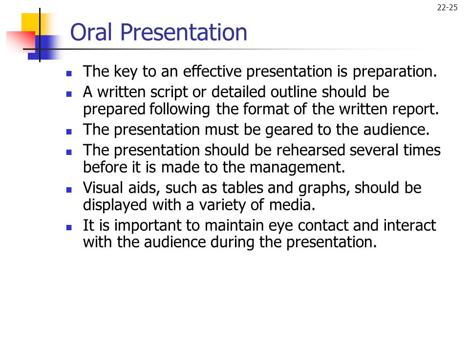 22-25 Oral Presentation  The key to an effective presentation is preparation.  A written script or detailed outline should be prepared following the
