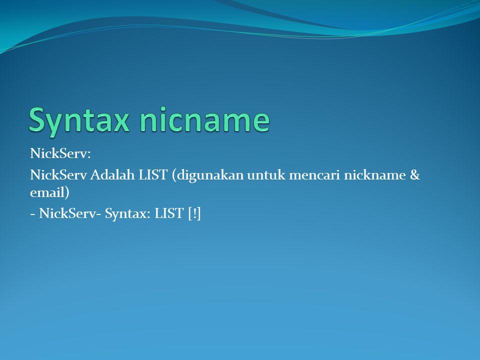 NickServ: NickServ Adalah LIST (digunakan untuk mencari nickname & email) - NickServ- Syntax: LIST [!]