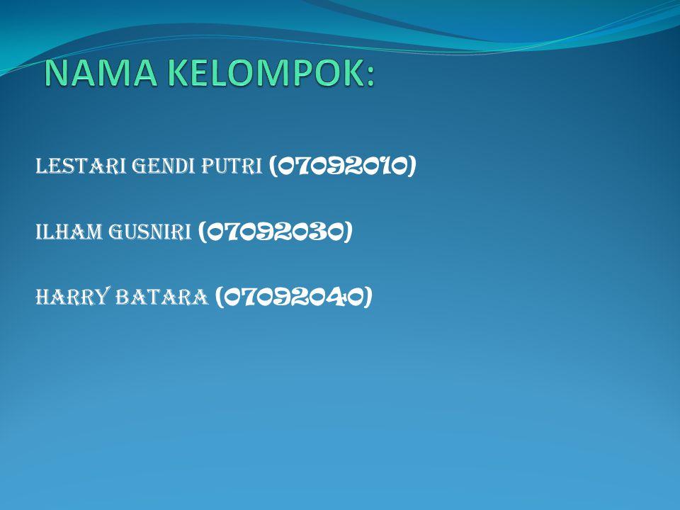Lestari Gendi Putri (07092010) Ilham Gusniri (07092030) Harry Batara (07092040)