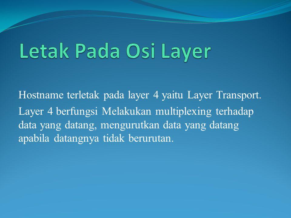 Hostname terletak pada layer 4 yaitu Layer Transport.