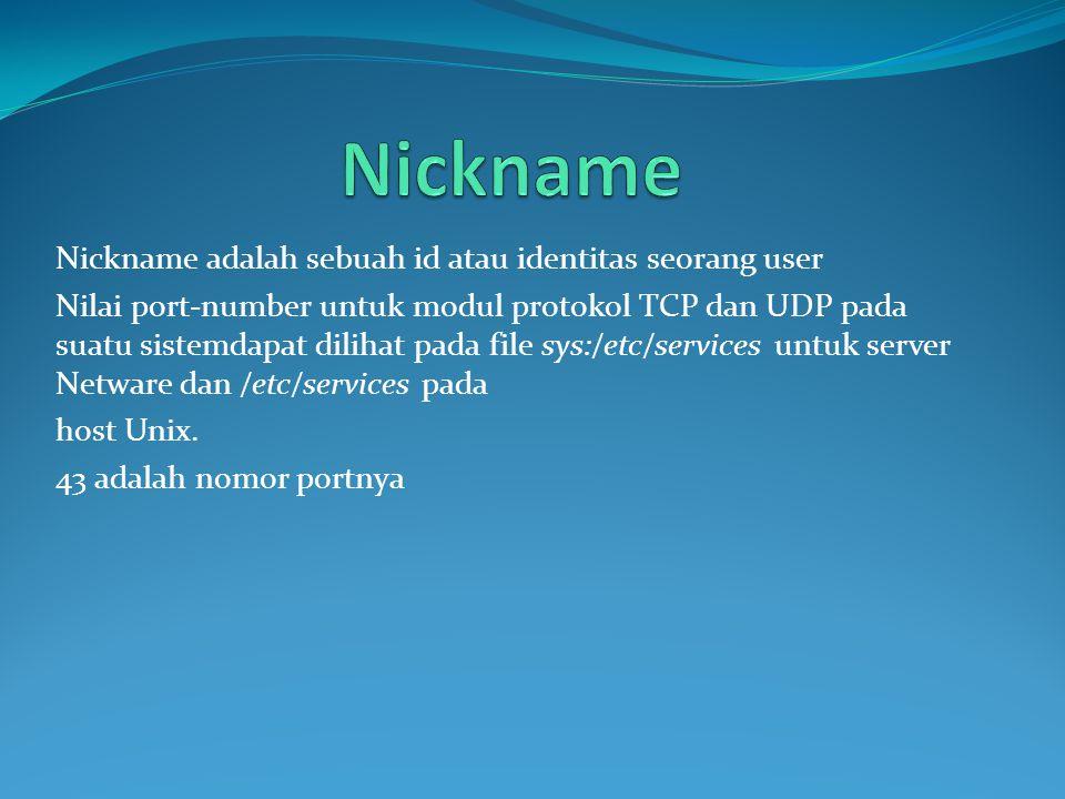 Nickname adalah sebuah id atau identitas seorang user Nilai port-number untuk modul protokol TCP dan UDP pada suatu sistemdapat dilihat pada file sys:/etc/services untuk server Netware dan /etc/services pada host Unix.